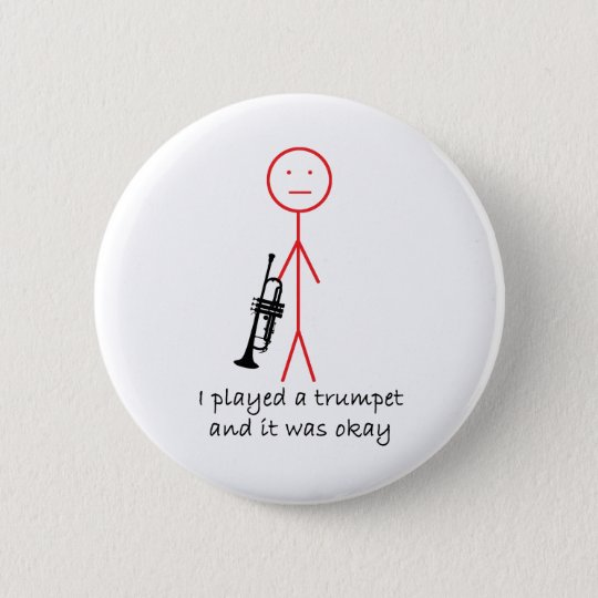 I Played a Trumpet... 6 Cm Round Badge