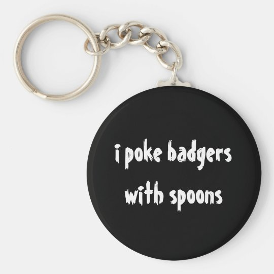 i poke badgers with spoons basic round button key ring