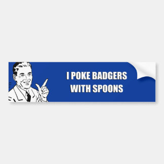 I POKE BADGERS WITH SPOONS BUMPER STICKER