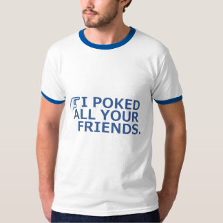 I Poked Your Friends Tee Shirt