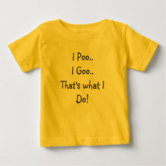 I Poo..I Goo..That's what I Do! Baby T-Shirt