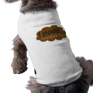 I Poop therefore I am Dog Clothes