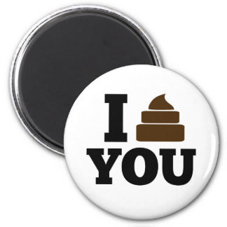 I Poop You 6 Cm Round Magnet
