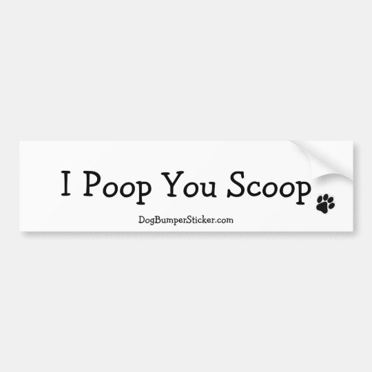 I Poop You Scoop Bumper Sticker