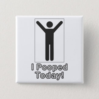 I pooped today 15 cm square badge