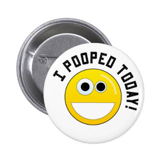 I Pooped Today! 6 Cm Round Badge