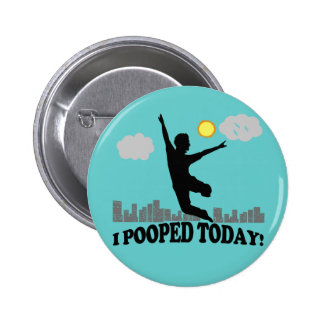 I Pooped Today 6 Cm Round Badge
