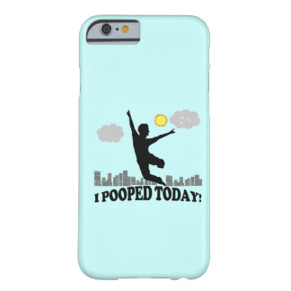 I Pooped Today Barely There iPhone 6 Case