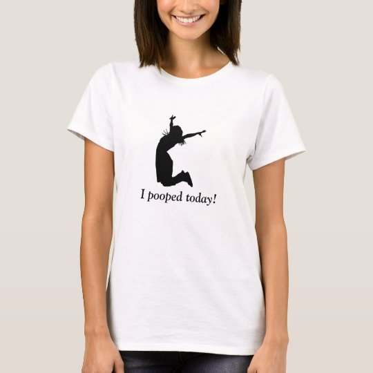 I POOPED TODAY! Funny humourous t-shirt for her