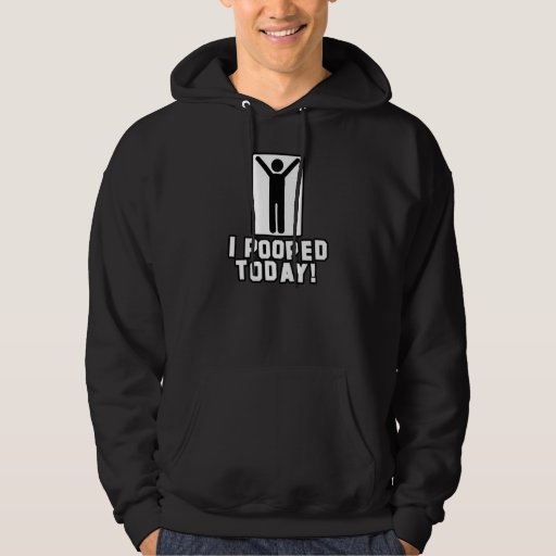 'I Pooped Today!' Hoodie