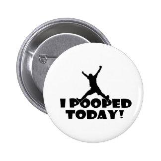 I POOPED TODAY Humorous Funny Joke Gift Present 6 Cm Round Badge