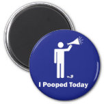 I Pooped Today Magnets