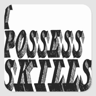 I Possess Skills Square Sticker