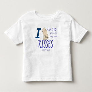 I pray God gives me hugs and kisses every day Toddler T-Shirt