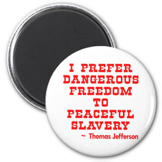 I Prefer Dangerous Freedom To Peaceful Slavery 6 Cm Round Magnet