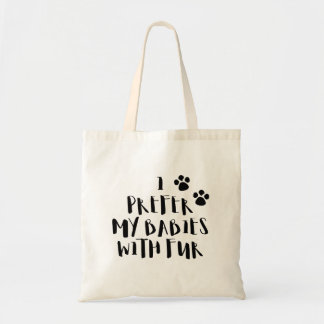 I Prefer My Babies With Fur Quote Tote Bag