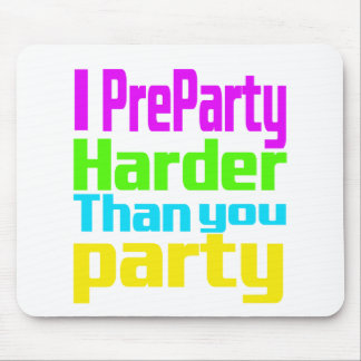 I Preparty Harder than you party Mouse Mat