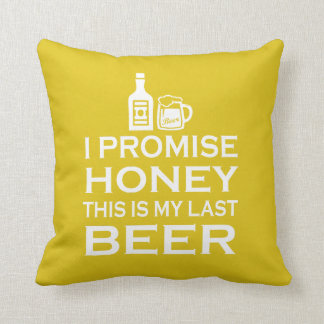 I Promise, this is my last beer Cushion
