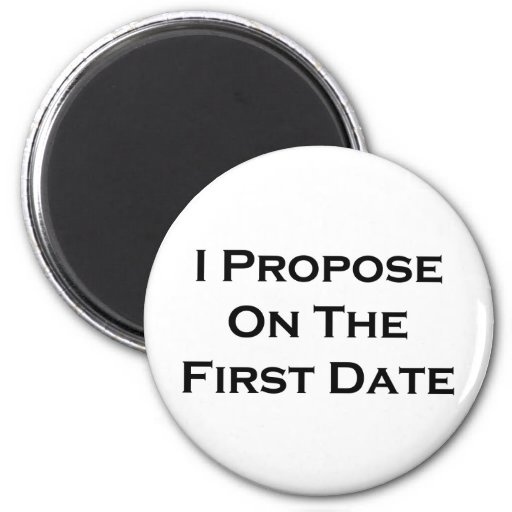 I Propose On The First Date Magnets