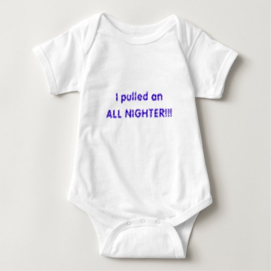 I pulled an ALL NIGHTER!!! Baby Bodysuit