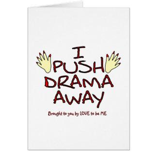 I PUSH DRAMA AWAY -.LOVE TO BE ME GREETING CARD