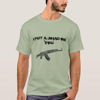 I put a jihad on you T-Shirt