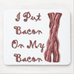 I Put Bacon On My Bacon Mouse Pad