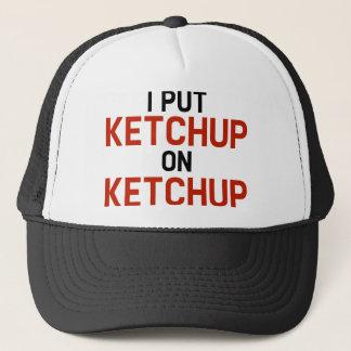 I Put Ketchup On Ketchup Trucker Hat