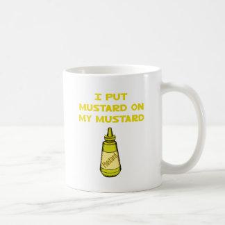 I Put Mustard on My Mustard Coffee Mug