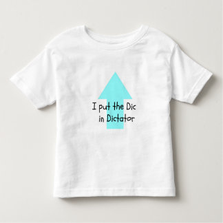 I Put the Dic in Dictator Toddler T-Shirt