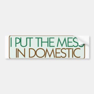 I put the mess in domestic bumper sticker