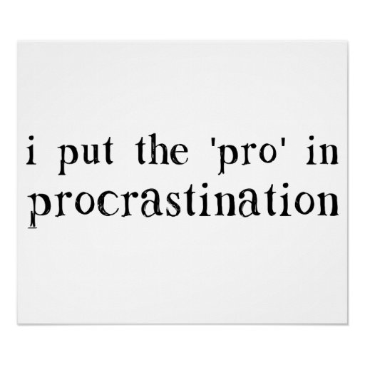I Put the PRO in Procrastination Posters