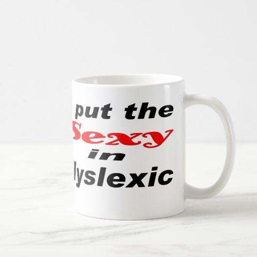 I put the SEXY in dyslexic Basic White Mug