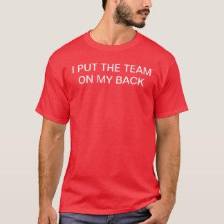 I PUT THE TEAM ON MY BACK T-Shirt
