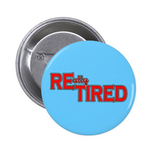 I Put the Tired in Retired Funny Retirement Tee Pinback Button