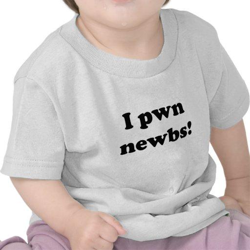I pwn newbs! tee shirts