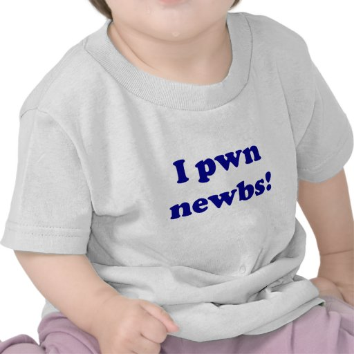 I pwn newbs! t-shirt