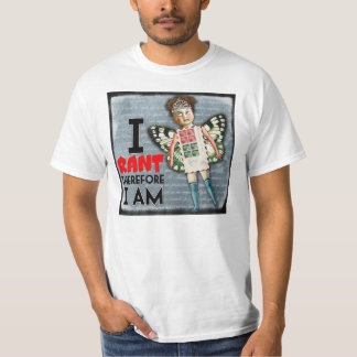 I Rant, Therefore I Am T-Shirt
