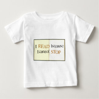 I Read because I cannot stop T-shirts