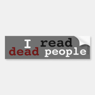 I read dead people bumper sticker