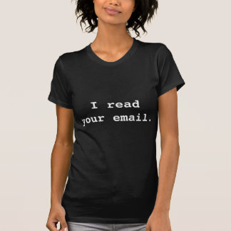 I Read Your Email Tee Shirt