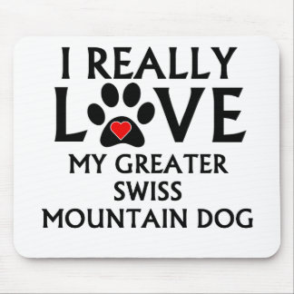 I Really Love My Greater Swiss Mountain Dog Mouse Pad