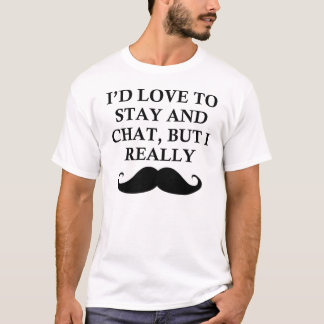I REALLY MUST DASH T-Shirt