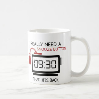 I Really Need A Snooze Button That Hits Back Coffee Mugs