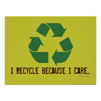 I Recycle Because I Care Poster