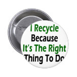 I Recycle Because It's The Right Thing To Do Pins