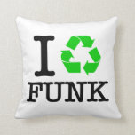I Recycle Funk Pillow