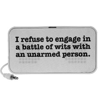 I refuse to engage in a battle with wits speakers