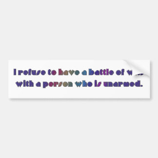I refuse to have a battle of wits bumper stickers