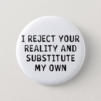 I Reject Your Reality 6 Cm Round Badge